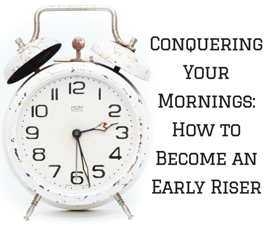 How to become an early riser. conquering your mornings