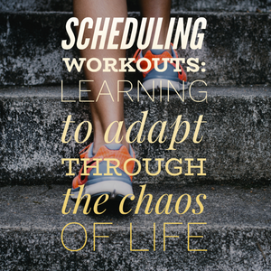 how to schedule workouts through the chaos of life