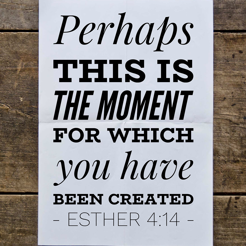perhaps this is the moment for which you have been created esther 4:14