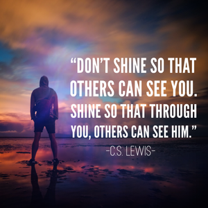 don't shine so that others can see you. shine so that through you, others can see him c.s. lewis