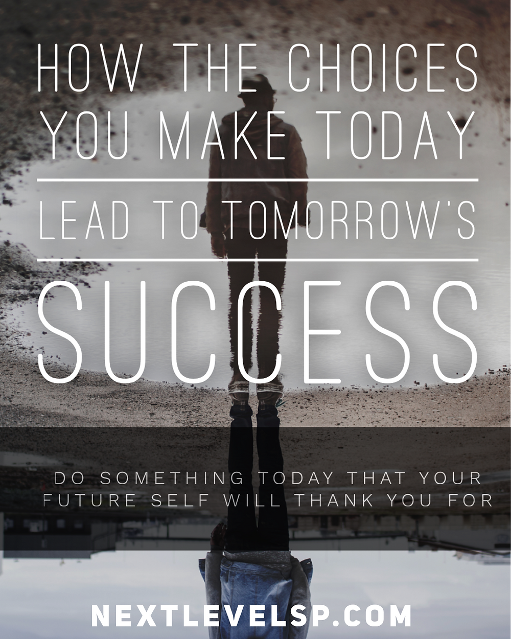 how the choices you make today lead to tomorrows success