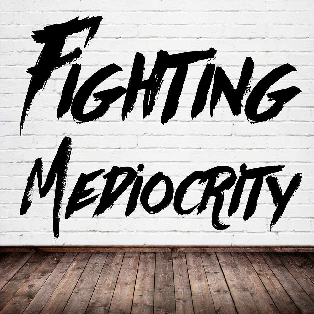 fighting mediocrity god did not create you to be mediocre