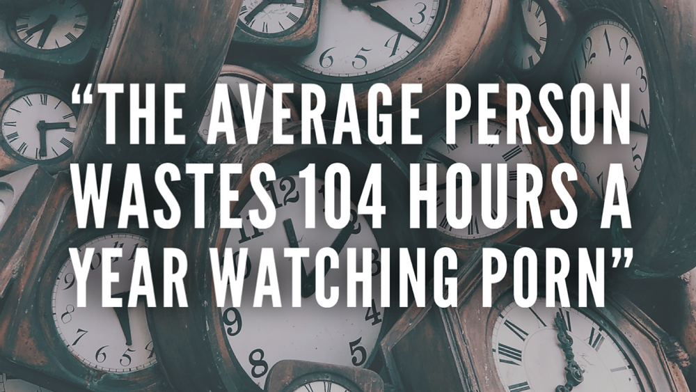 The average person wastes 104 hours a year watching porn