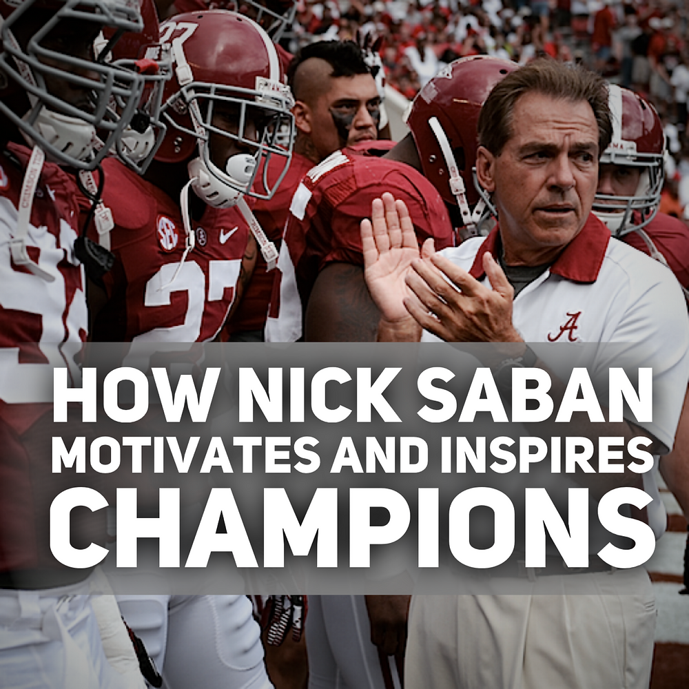 how nick saban motivates and inspires champions nick saban quotes