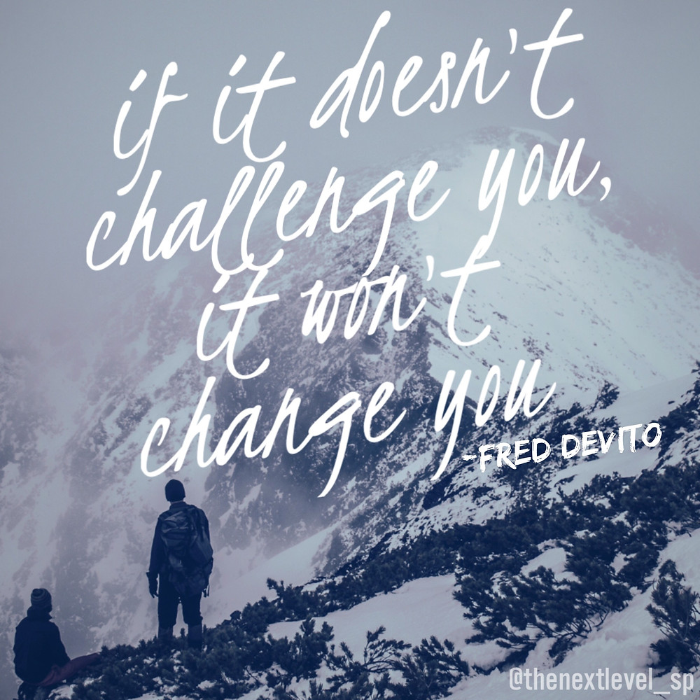 """""""If it doesn't challenge you, it won't change you."""" –Fred DeVito quote"""