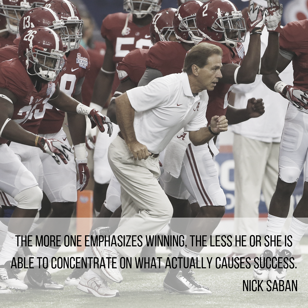 """""""The more one emphasizes winning, the less he or she is able to concentrate on what actually causes success."""" – Nick Saban quotes"""