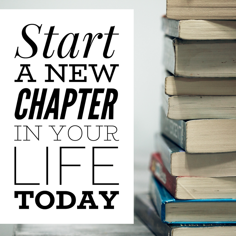 start a new chapter in your life today
