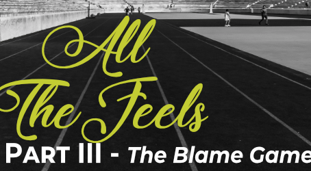 All The Feels Pt. 3 - The Blame Game