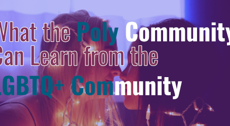 What the Poly Community Can Learn from the LGBTQ+ Community