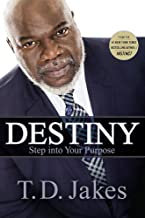 Destiny: Step Into Your Purpose by T.D. Jakes