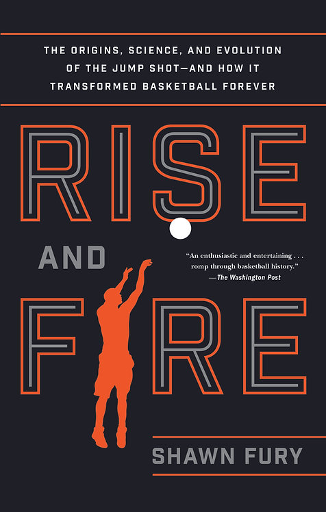 Rise and Fire: The Origins, Science, and Evolution of the Jump Shot--and How It