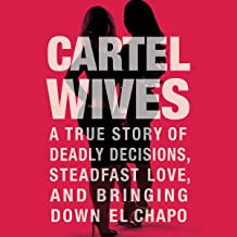 Cartel Wives: A True Story of Deadly Decisions, Steadfast Love, and Bringing Dow