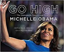Go High: The Unstoppable Presence and Poise of Michelle Obama Hardcover – Februa
