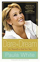 Dare to Dream: Understand God's Design for Your Life By Paula White