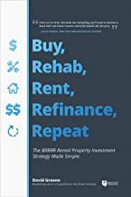 Buy, Rehab, Rent, Refinance, Repeat: The BRRRR Rental Property Investment Strate