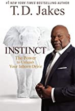 Instinct: The Power to Unleash Your Inborn Drive By T. D. Jakes