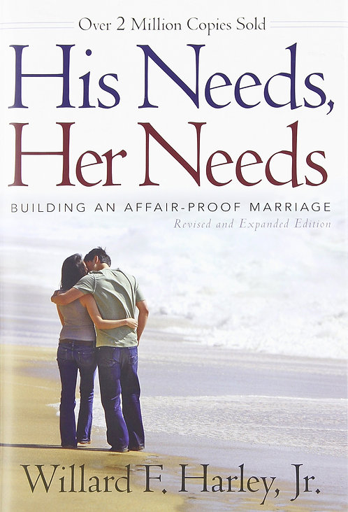 His Needs, Her Needs: Building an Affair-Proof Marriage by Willard F. Jr. Harley