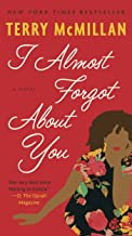 I Almost Forgot About You: A Novel by Terry McMillan