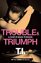 Trouble & Triumph: A Novel of Power & Beauty by Tip \T.I.\ Harris and David Ritz