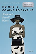 No One Is Coming to Save Us: A Novel by Stephanie Powell Watts