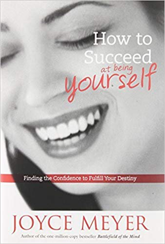 How to Succeed at Being Yourself by Meyer, Joyce [Hardcover]