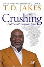 Crushing: God Turns Pressure Into Power by T.D. Jakes
