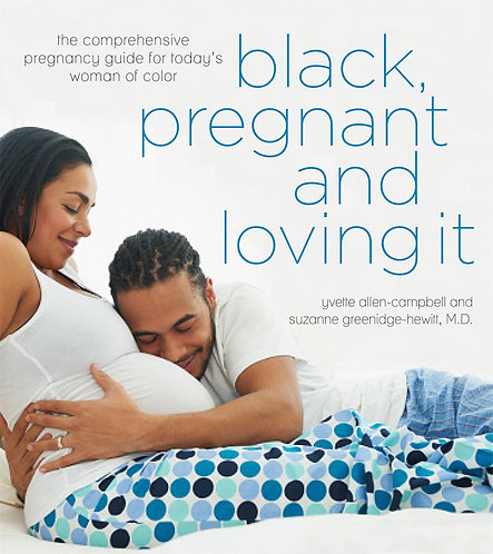 Black, Pregnant and Loving It: The Comprehensive Pregnancy Guide for Today's Wom