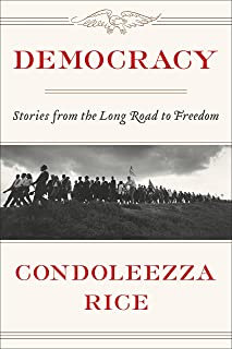 Democracy: Stories from the Long Road to Freedom By Condeleeza Rice
