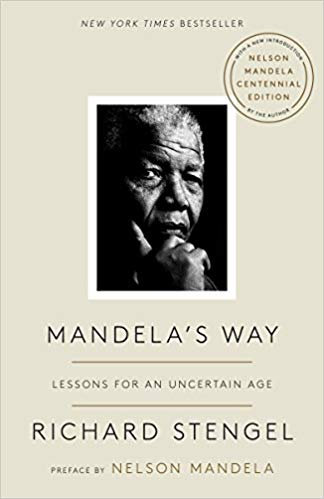 Mandela's Way: Lessons for an Uncertain Age by Richard Stengel and Nelson Mandel