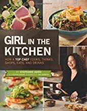 Girl in the Kitchen: How a Top Chef Cooks, Thinks, Shops, Eats and Drinks by Ste