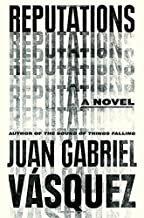 Reputations by Juan Gabriel Vasquez