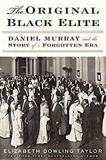 The Original Black Elite: Daniel Murray and the Story of a Forgotten Era by Eliz
