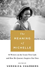 The Meaning of Michelle: 16 Writers on the Iconic First Lady and How Her Journey
