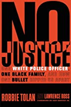 No Justice: One White Police Officer, One Black Family, and How One Bullet Rippe