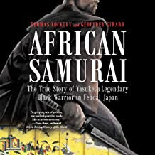 African Samurai: The True Story of Yasuke, a Legendary Black Warrior in Feudal J
