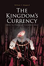 The Kingdom's Currency (How to Purchase Your Blessing) by William T Sheppard