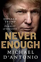 Never Enough: Donald Trump and the Pursuit of Success by Michael D'Antonio