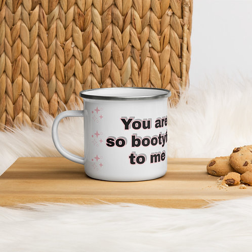 You are so Bootyful to me Enamel Mug