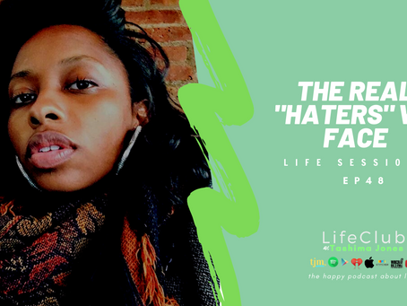"EP 48: LifeClub - The Real ""Haters"" We Face"