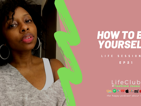 EP 51: LifeClub How to Be Yourself