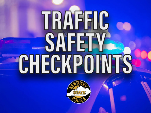 Kentucky State Police Post 10 Traffic Safety Checkpoint Announcement