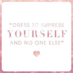 תתלבשי בשביל עצמך ותיראי כמו עצמך!
