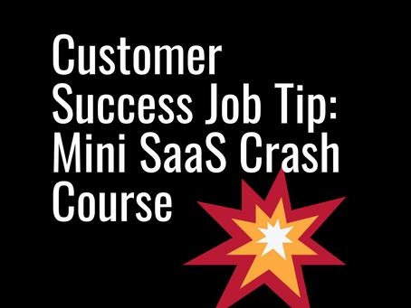 Customer Success Job Tip: Mini SaaS Crash Course