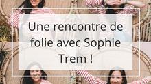 Une rencontre de folie avec Sophie Trem !