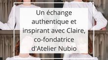 Un échange authentique et inspirant avec Claire, co-fondatrice d'Atelier Nubio