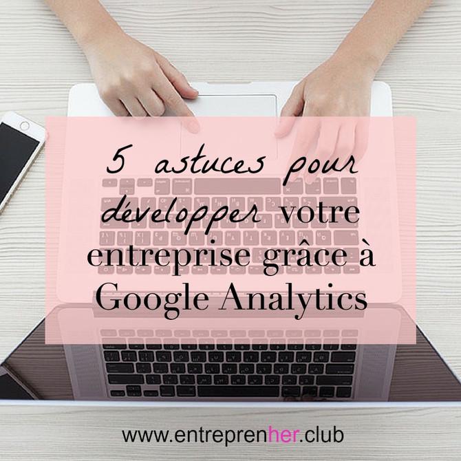 5 astuces pour développer gratuitement votre entreprise grâce à Google Analytics