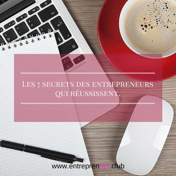 Les 7 secrets des entrepreneurs qui réussissent.