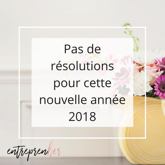 Pas de résolutions pour cette nouvelle année 2018