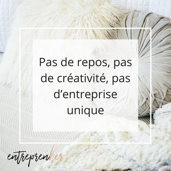 Pas de repos, pas de créativité, pas d'entreprise unique