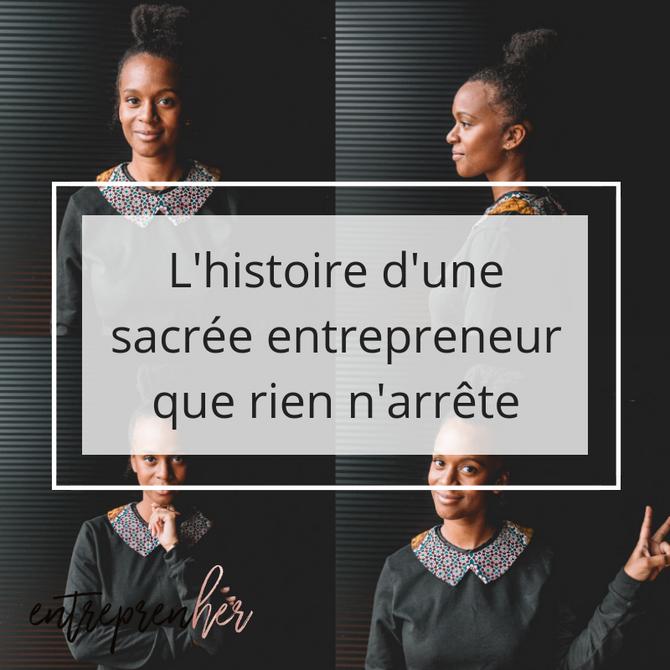 L'histoire d'une sacrée entrepreneur que rien n'arrête